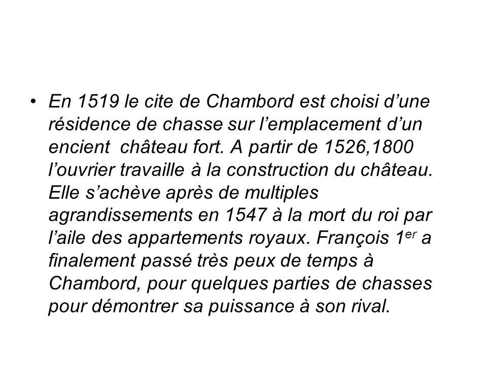 En 1519 le cite de Chambord est choisi dune résidence de chasse sur lemplacement dun encient château fort.