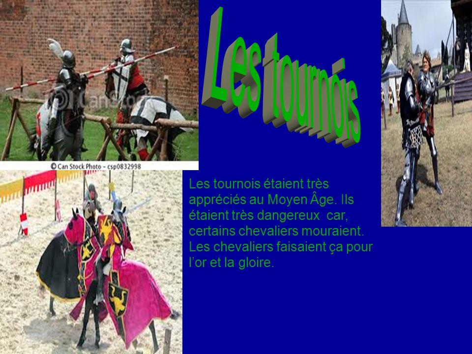 Les tournois étaient très appréciés au Moyen Âge. Ils étaient très dangereux car, certains chevaliers mouraient. Les chevaliers faisaient ça pour lor