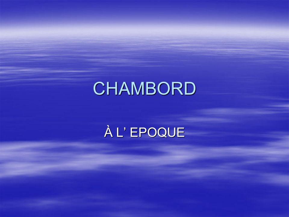 CHAMBORD À L EPOQUE