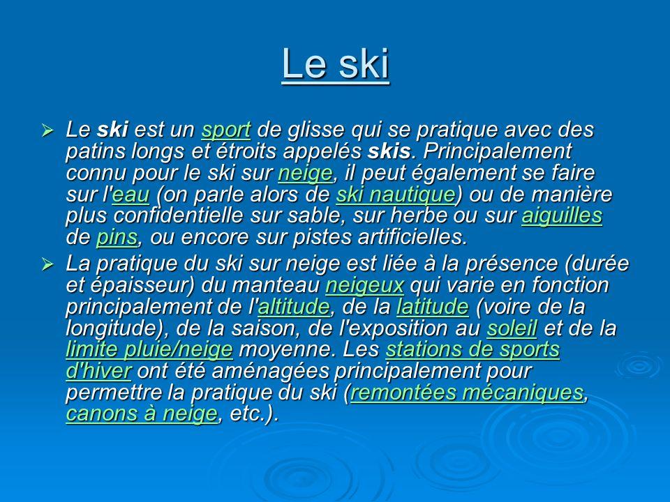 Le ski Le ski est un s s s s s pppp oooo rrrr tttt de glisse qui se pratique avec des patins longs et étroits appelés skis. Principalement connu pour