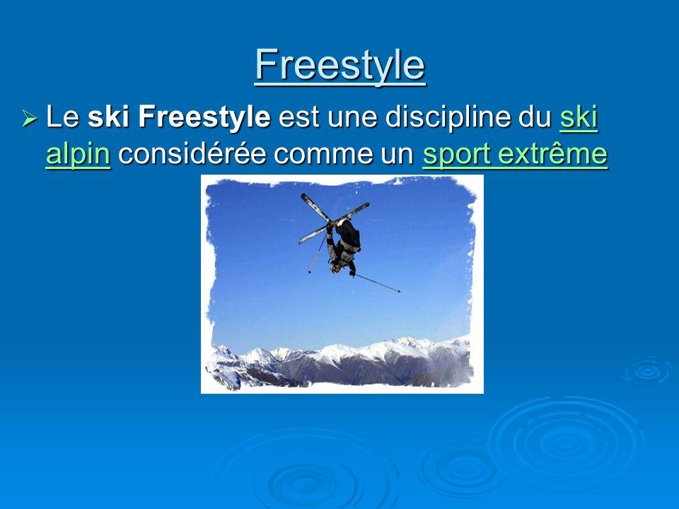 Freestyle Le ski Freestyle est une discipline du s s s s s kkkk iiii aaaa llll pppp iiii nnnn considérée comme un s s s s s pppp oooo rrrr tttt e e e