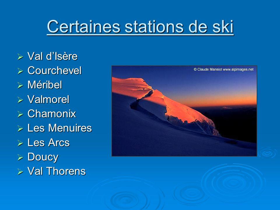 Certaines stations de ski Val dIsère Val dIsère Courchevel Courchevel Méribel Méribel Valmorel Valmorel Chamonix Chamonix Les Menuires Les Menuires Le