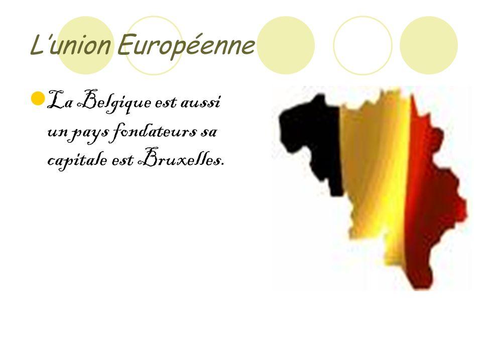 Lunion Européenne La Belgique est aussi un pays fondateurs sa capitale est Bruxelles.