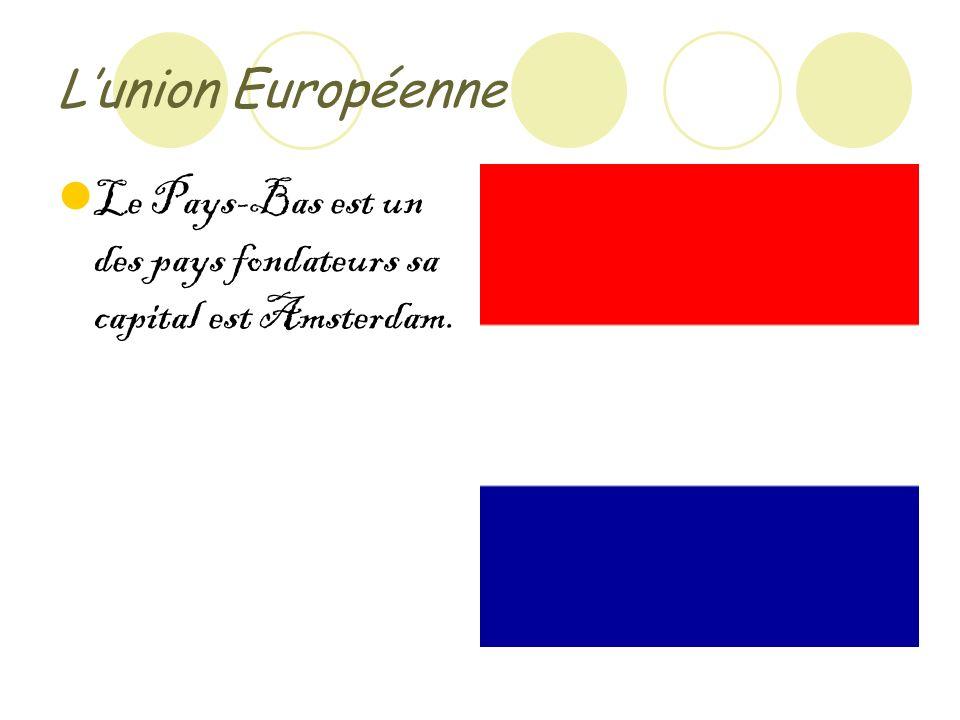 Lunion Européenne Le Pays-Bas est un des pays fondateurs sa capital est Amsterdam.