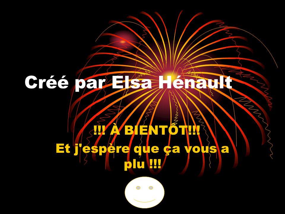 Créé par Elsa Hénault !!! À BIENTÔT!!! Et j'espère que ça vous a plu !!!