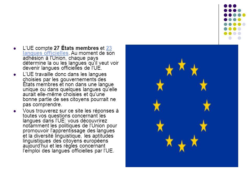 L'UE compte 27 États membres et 23 langues officielles. Au moment de son adhésion à l'Union, chaque pays détermine la ou les langues qu'il veut voir d