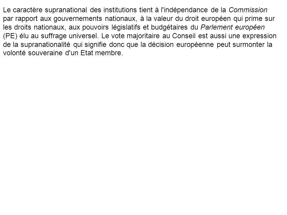 Le caractère supranational des institutions tient à l'indépendance de la Commission par rapport aux gouvernements nationaux, à la valeur du droit euro