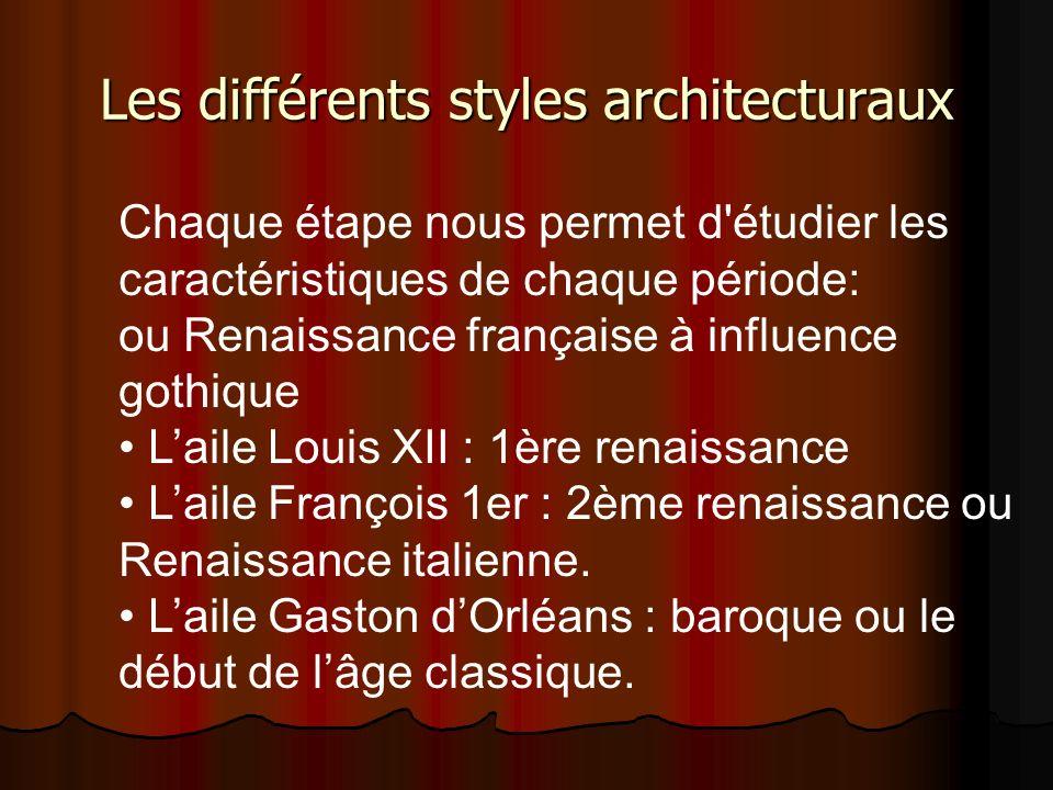 Les différents styles architecturaux Chaque étape nous permet d'étudier les caractéristiques de chaque période: ou Renaissance française à influence g