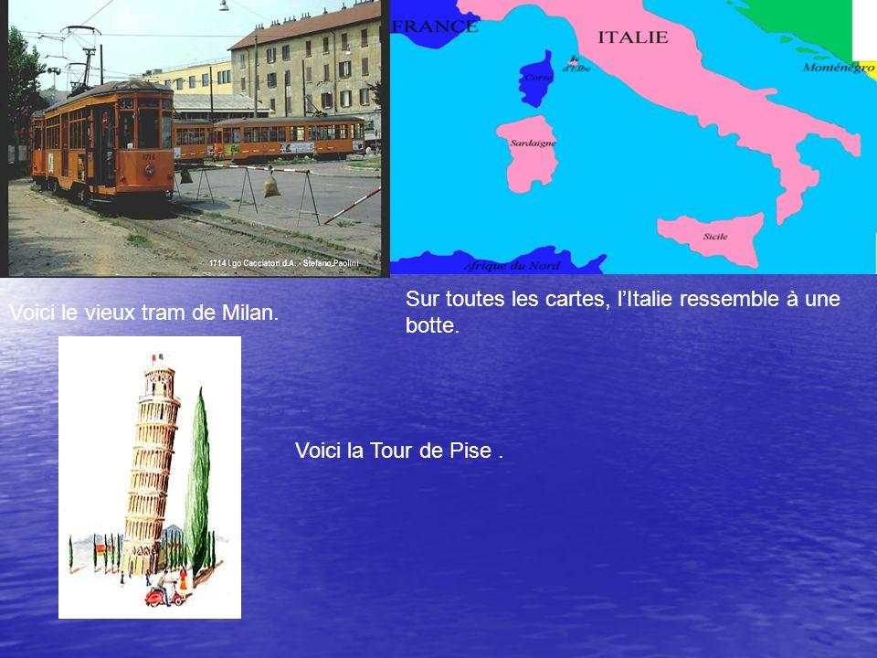 Voici le vieux tram de Milan. Sur toutes les cartes, lItalie ressemble à une botte.