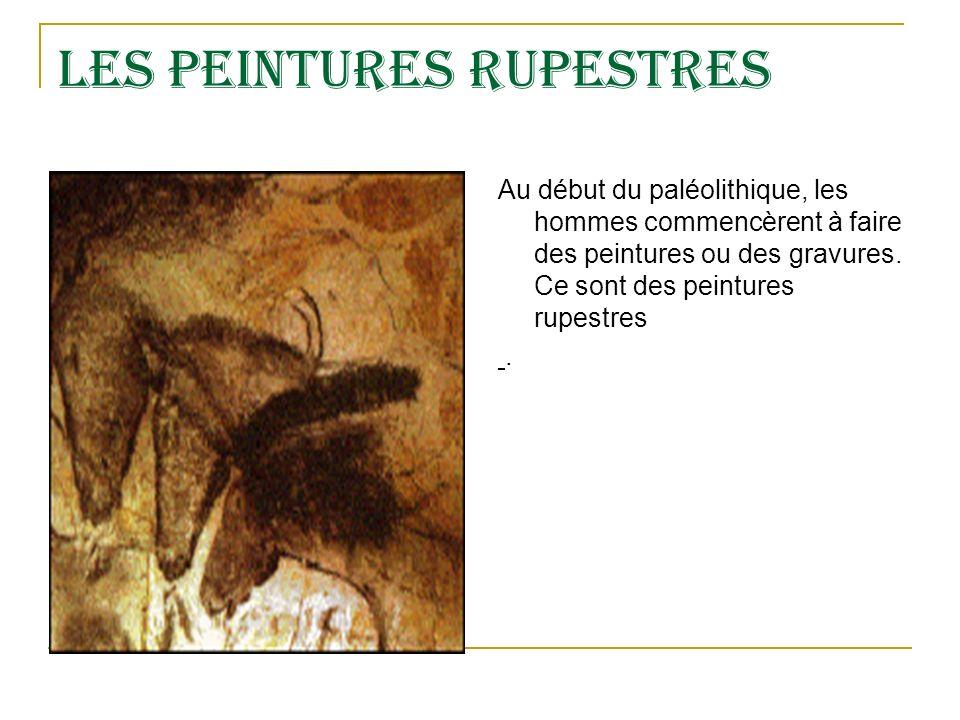 LES PEINTUREs RUPESTREs Au début du paléolithique, les hommes commencèrent à faire des peintures ou des gravures.