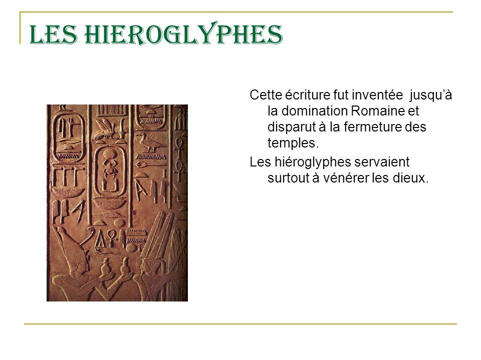 LES HIEROGLYPHES Cette écriture fut inventée jusquà la domination Romaine et disparut à la fermeture des temples.