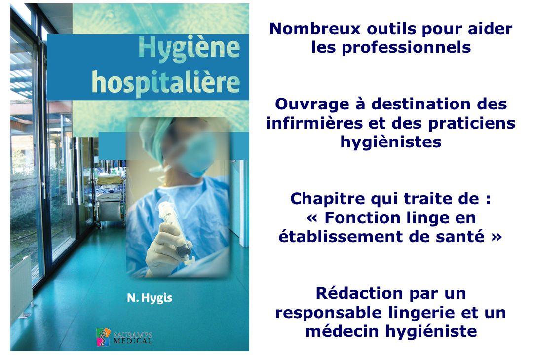 Nombreux outils pour aider les professionnels Ouvrage à destination des infirmières et des praticiens hygiènistes Chapitre qui traite de : « Fonction linge en établissement de santé » Rédaction par un responsable lingerie et un médecin hygiéniste