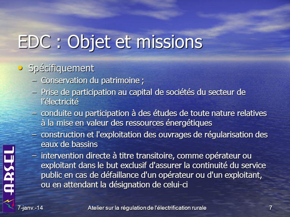 7Atelier sur la régulation de l'électrification rurale EDC : Objet et missions Spécifiquement Spécifiquement –Conservation du patrimoine ; –Prise de p
