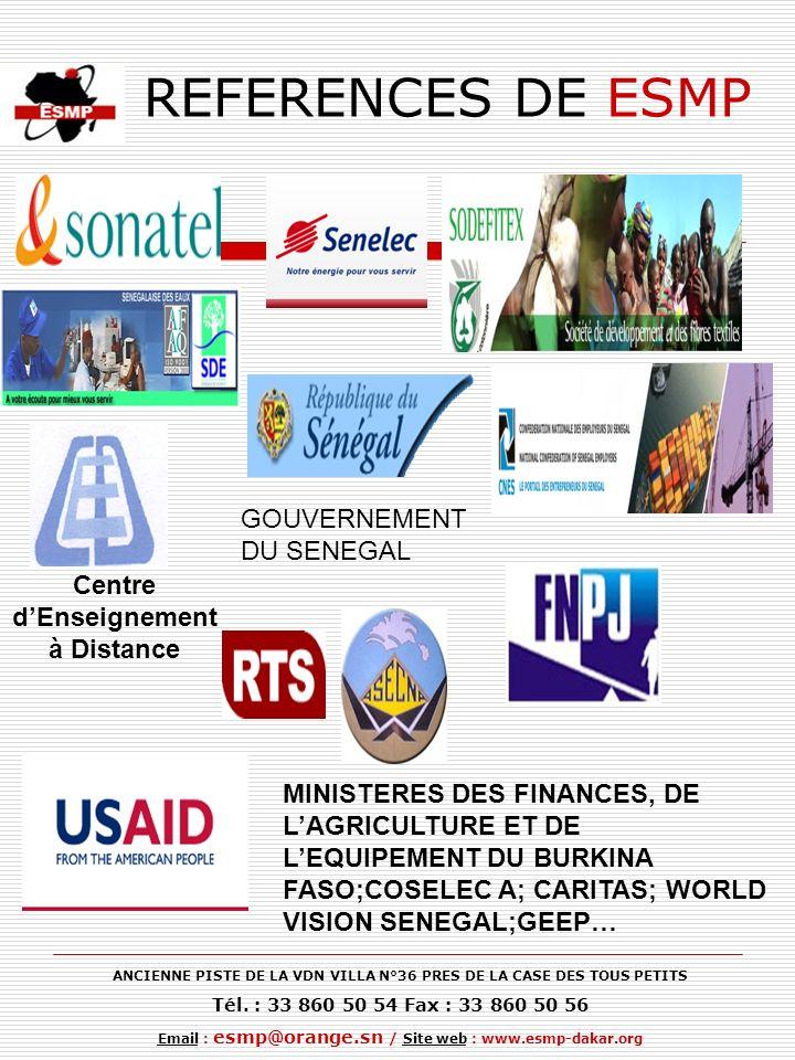 REFERENCES DE ESMP GOUVERNEMENT DU SENEGAL MINISTERES DES FINANCES, DE LAGRICULTURE ET DE LEQUIPEMENT DU BURKINA FASO;COSELEC A; CARITAS; WORLD VISION SENEGAL;GEEP… Centre dEnseignement à Distance ANCIENNE PISTE DE LA VDN VILLA N°36 PRES DE LA CASE DES TOUS PETITS Tél.