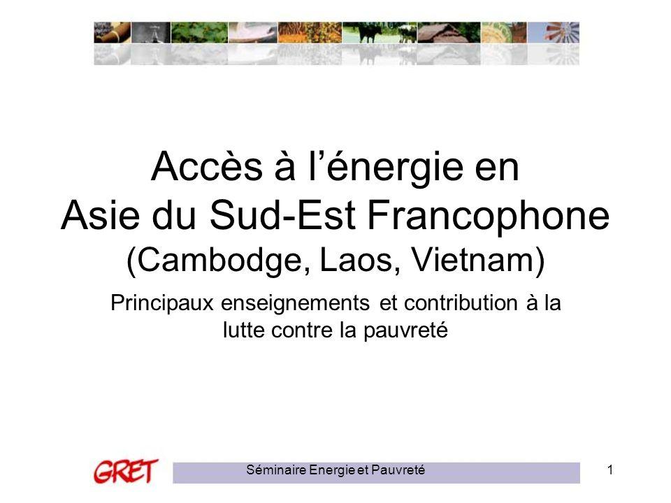 Séminaire Energie et Pauvreté12 Des zones rurales privées dénergie (Laos) Les ruraux utilisent essentiellement du pétrole et des batteries La capitale, Vientiane, concentre 85% de la demande électrique Le Laos dispose dun très fort potentiel hydro (estimé à 18 000 mW) Lélectricité y est peu cher (env 0.04$/kWh) EdL (Électricité du Laos) en charge de lélectrification de tout le pays