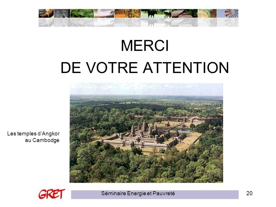Séminaire Energie et Pauvreté20 MERCI DE VOTRE ATTENTION Les temples dAngkor au Cambodge