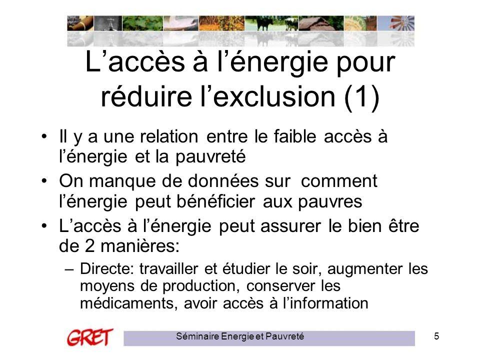 Séminaire Energie et Pauvreté5 Laccès à lénergie pour réduire lexclusion (1) Il y a une relation entre le faible accès à lénergie et la pauvreté On ma