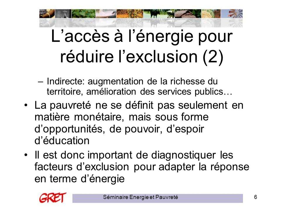 Séminaire Energie et Pauvreté6 Laccès à lénergie pour réduire lexclusion (2) –Indirecte: augmentation de la richesse du territoire, amélioration des s