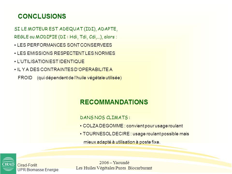 Cirad-Forêt UPR Biomasse Energie 2006 – Yaoundé Les Huiles Végétales Pures Biocarburant CONCLUSIONS SI LE MOTEUR EST ADEQUAT (IDI), ADAPTE, REGLE ou M