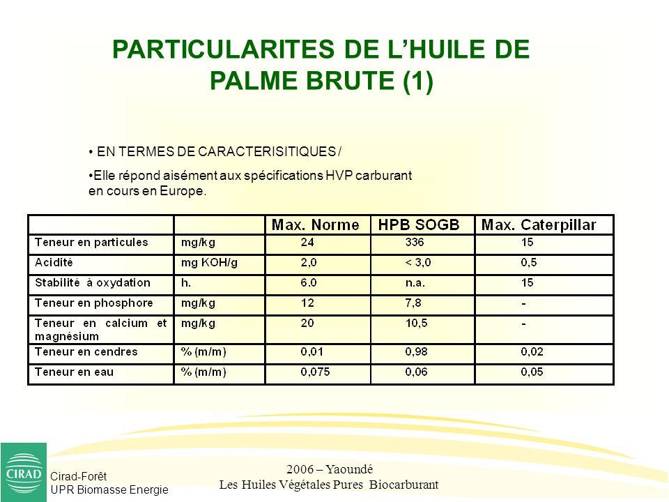Cirad-Forêt UPR Biomasse Energie 2006 – Yaoundé Les Huiles Végétales Pures Biocarburant PARTICULARITES DE LHUILE DE PALME BRUTE (1) EN TERMES DE CARAC