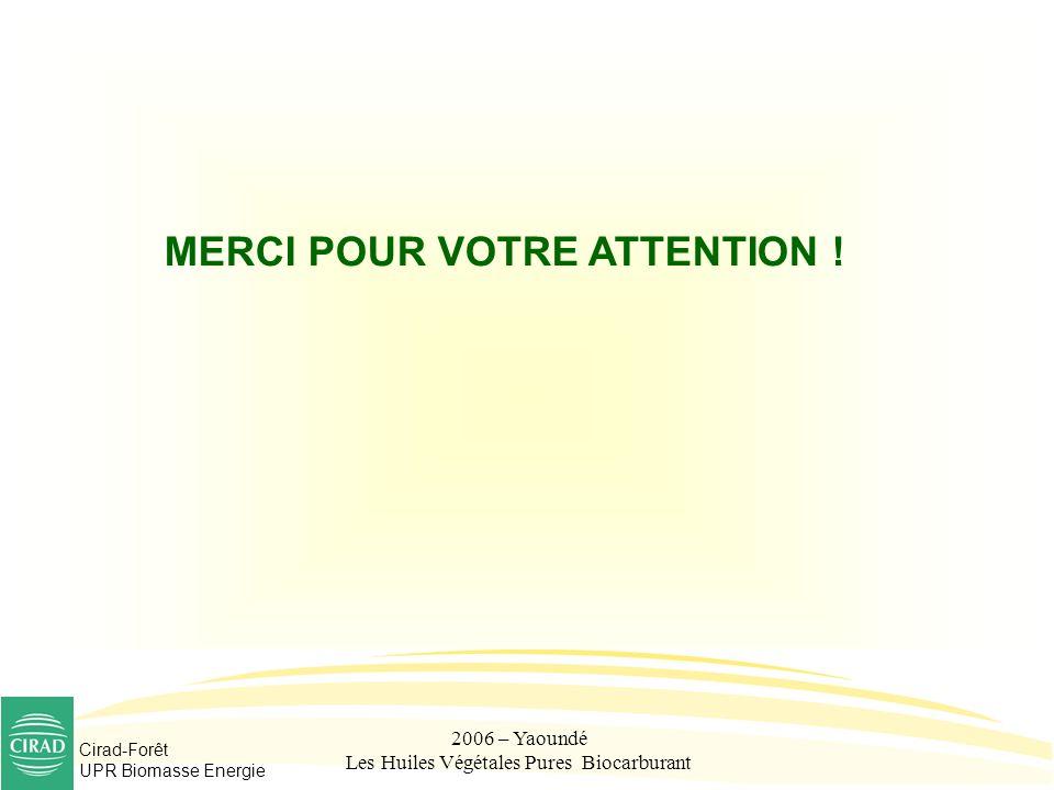 Cirad-Forêt UPR Biomasse Energie 2006 – Yaoundé Les Huiles Végétales Pures Biocarburant MERCI POUR VOTRE ATTENTION !