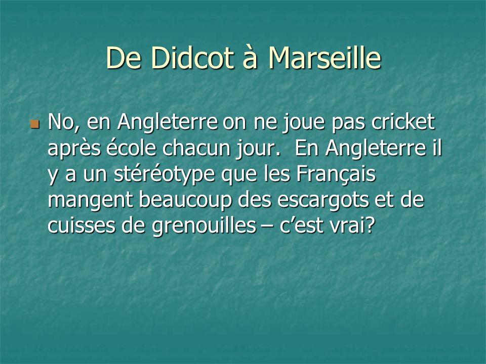 De Didcot à Marseille No, en Angleterre on ne joue pas cricket après école chacun jour.