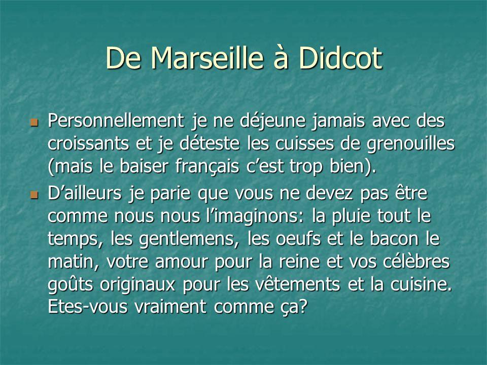De Marseille à Didcot Personnellement je ne déjeune jamais avec des croissants et je déteste les cuisses de grenouilles (mais le baiser français cest trop bien).