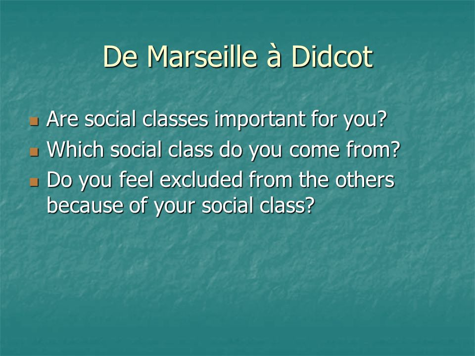 De Marseille à Didcot Are social classes important for you.