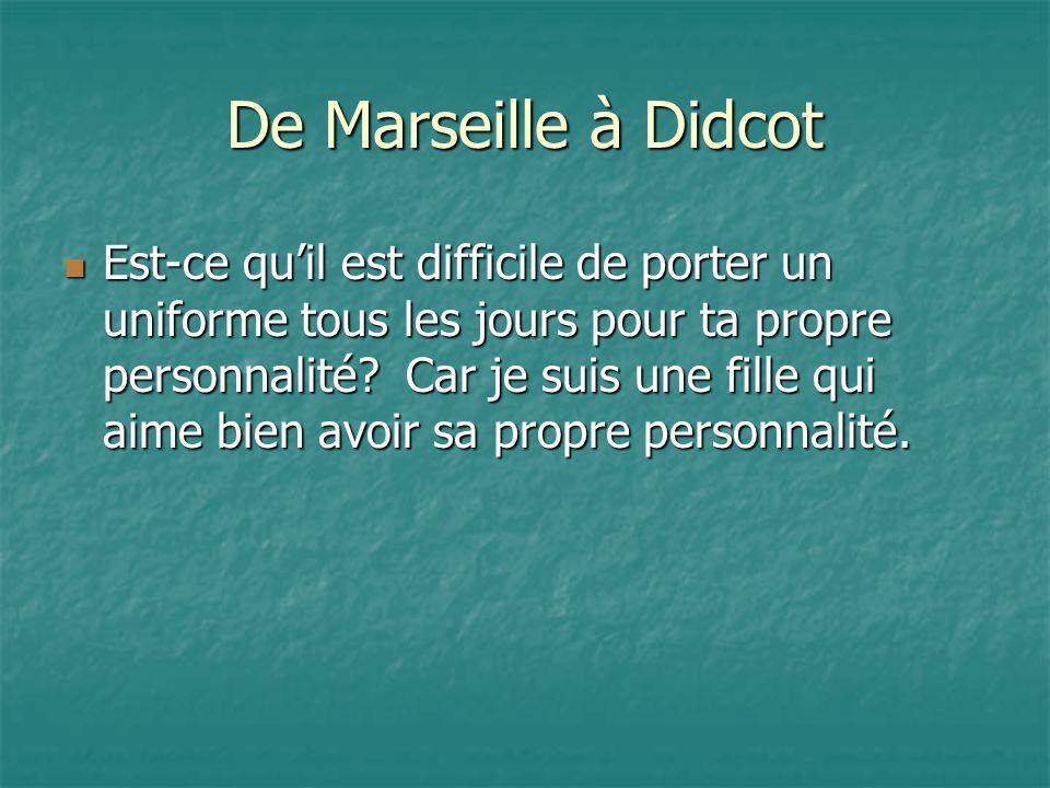 De Marseille à Didcot Est-ce quil est difficile de porter un uniforme tous les jours pour ta propre personnalité.
