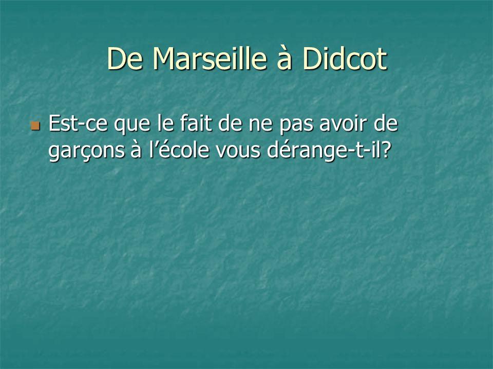 De Marseille à Didcot Est-ce que le fait de ne pas avoir de garçons à lécole vous dérange-t-il.