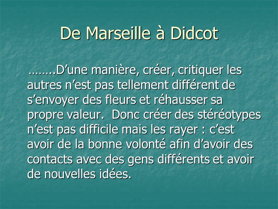 De Marseille à Didcot ……..Dune manière, créer, critiquer les autres nest pas tellement différent de senvoyer des fleurs et réhausser sa propre valeur.