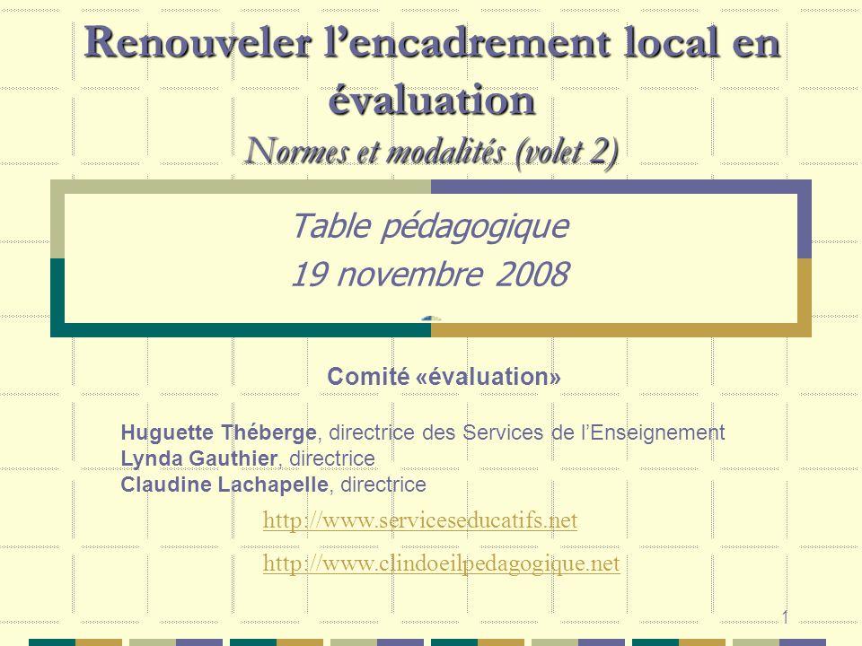 1 Renouveler lencadrement local en évaluation Normes et modalités (volet 2) Table pédagogique 19 novembre 2008 http://www.serviceseducatifs.net http:/