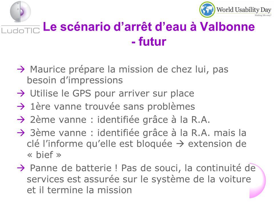 Le scénario darrêt deau à Valbonne - futur Maurice prépare la mission de chez lui, pas besoin dimpressions Utilise le GPS pour arriver sur place 1ère vanne trouvée sans problèmes 2ème vanne : identifiée grâce à la R.A.