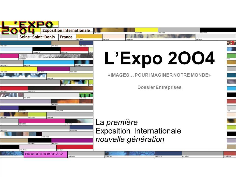 Présentation du 10 juin 2002 LExpo 2OO4 «IMAGES… POUR IMAGINER NOTRE MONDE» Dossier Entreprises La première Exposition Internationale nouvelle génération
