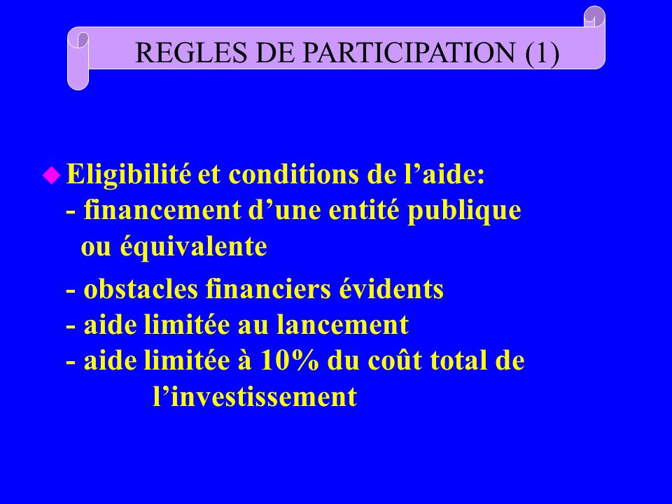 u Eligibilité et conditions de laide: - financement dune entité publique ou équivalente - obstacles financiers évidents - aide limitée au lancement -