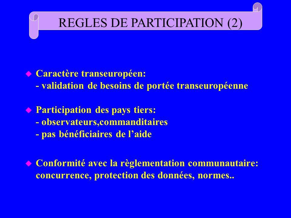 u Conformité avec la règlementation communautaire: concurrence, protection des données, normes.. REGLES DE PARTICIPATION (2) u Caractère transeuropéen
