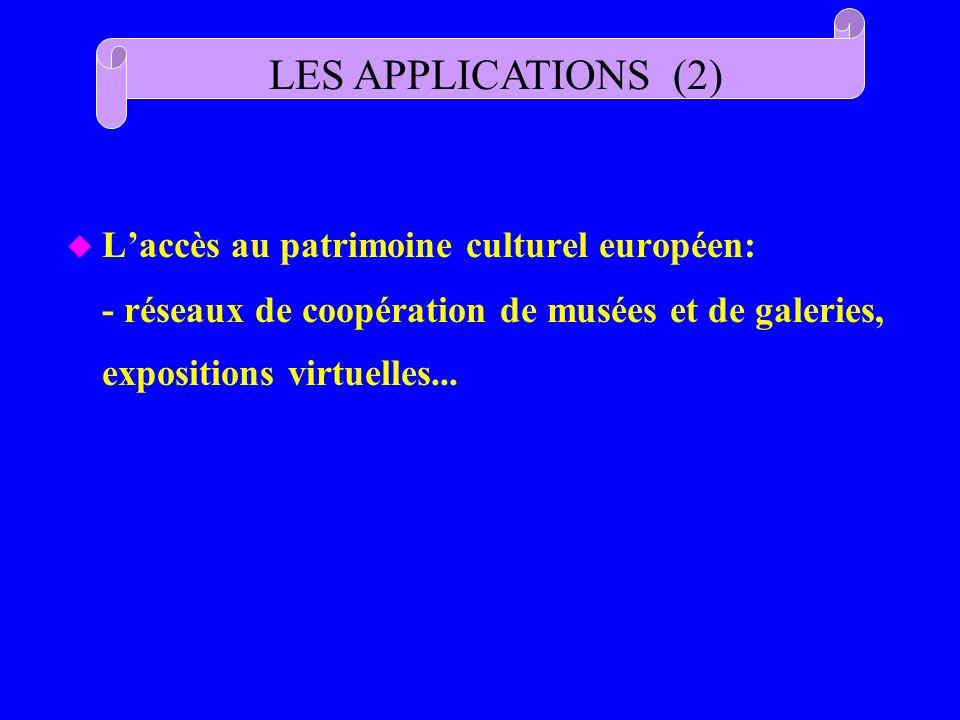 u Laccès au patrimoine culturel européen: - réseaux de coopération de musées et de galeries, expositions virtuelles... LES APPLICATIONS (2)