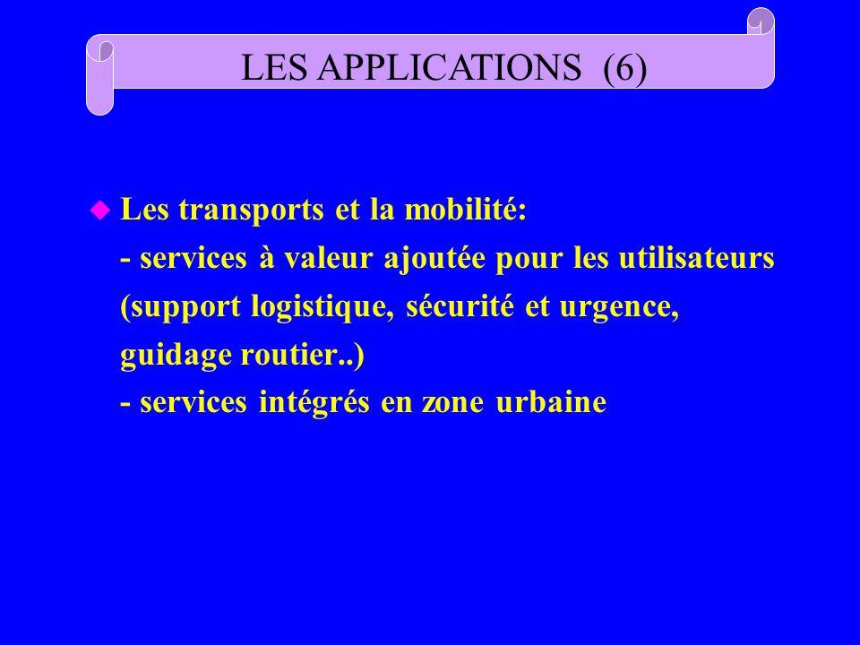 u Les transports et la mobilité: - services à valeur ajoutée pour les utilisateurs (support logistique, sécurité et urgence, guidage routier..) - serv