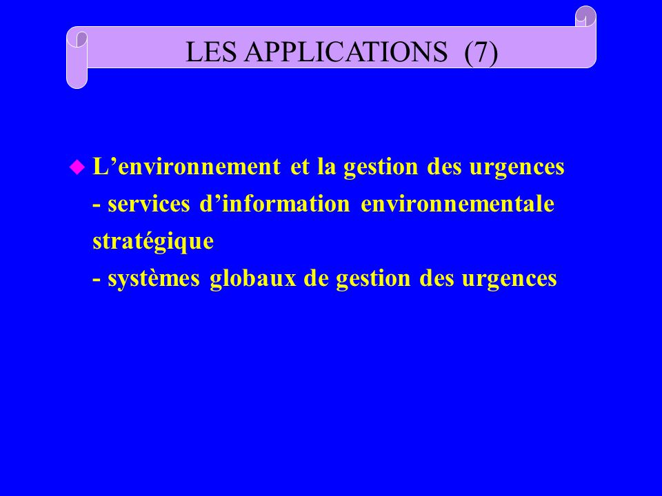 u Lenvironnement et la gestion des urgences - services dinformation environnementale stratégique - systèmes globaux de gestion des urgences LES APPLIC