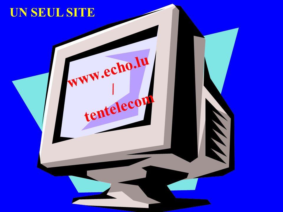 www.echo.lu / tentelecom UN SEUL SITE