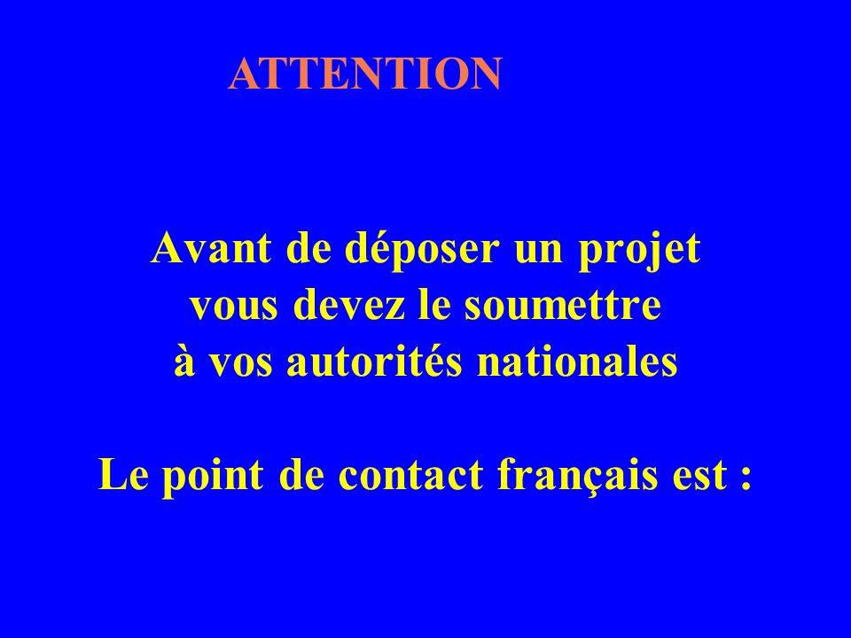 Avant de déposer un projet vous devez le soumettre à vos autorités nationales Le point de contact français est : ATTENTION