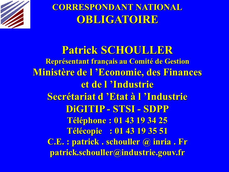 CORRESPONDANT NATIONAL OBLIGATOIRE Patrick SCHOULLER Représentant français au Comité de Gestion Ministère de l Economie, des Finances et de l Industri