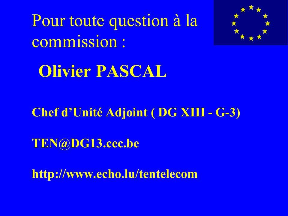 Pour toute question à la commission : Olivier PASCAL Chef dUnité Adjoint ( DG XIII - G-3) TEN@DG13.cec.be http://www.echo.lu/tentelecom