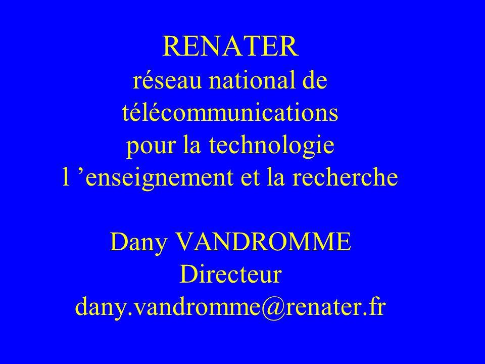 RENATER réseau national de télécommunications pour la technologie l enseignement et la recherche Dany VANDROMME Directeur dany.vandromme@renater.fr