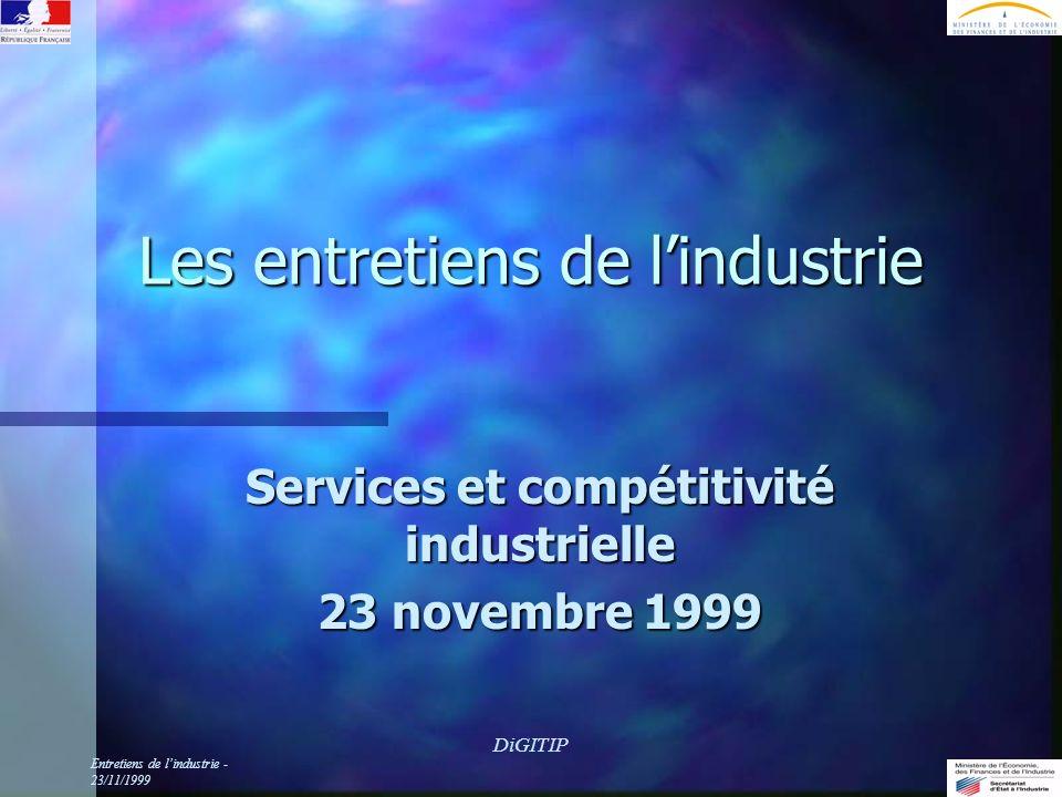 Entretiens de lindustrie - 23/11/1999 DiGITIP Les entretiens de lindustrie Services et compétitivité industrielle 23 novembre 1999