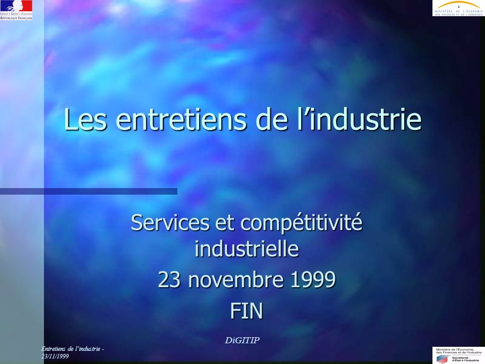 Entretiens de lindustrie - 23/11/1999 DiGITIP Les entretiens de lindustrie Services et compétitivité industrielle 23 novembre 1999 FIN