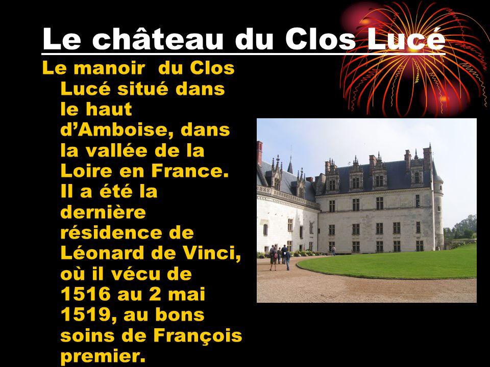 Le château du Clos Lucé Le manoir du Clos Lucé situé dans le haut dAmboise, dans la vallée de la Loire en France. Il a été la dernière résidence de Lé