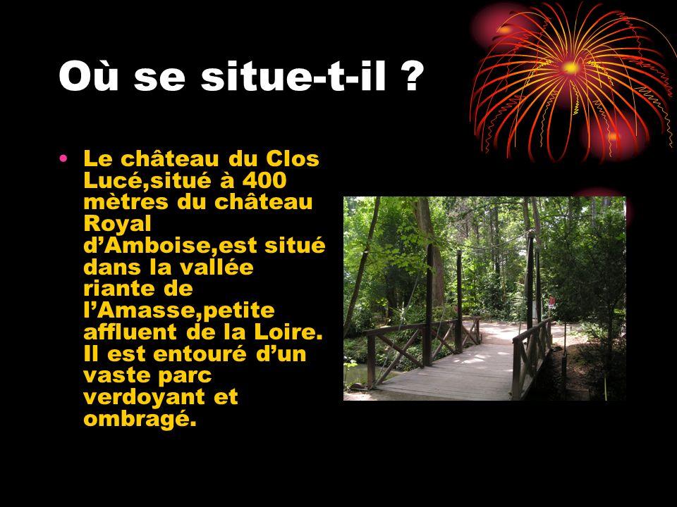 Où se situe-t-il ? Le château du Clos Lucé,situé à 400 mètres du château Royal dAmboise,est situé dans la vallée riante de lAmasse,petite affluent de