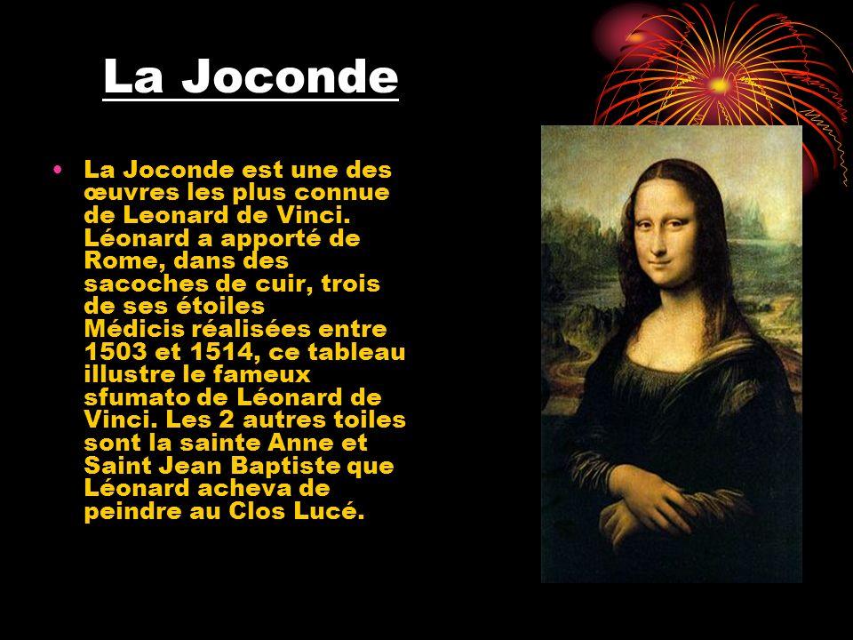 La Joconde La Joconde est une des œuvres les plus connue de Leonard de Vinci. Léonard a apporté de Rome, dans des sacoches de cuir, trois de ses étoil