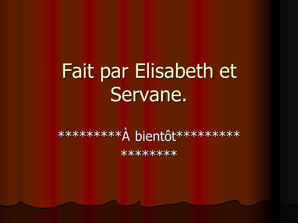 Fait par Elisabeth et Servane. *********À bientôt********* ********